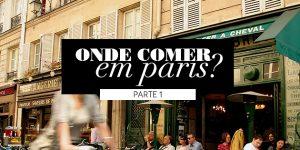 Onde comer em Paris? (Parte #01)