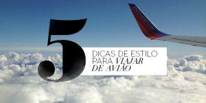 TOP 5 Dicas de estilo para viajar de avião