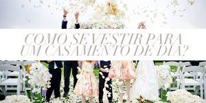 Como se vestir para um casamento de dia?