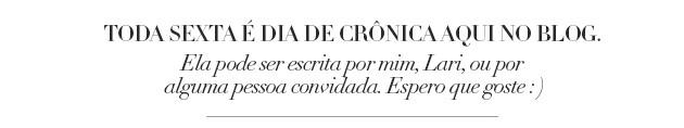 Crônica Lari Duarte blog comportamento