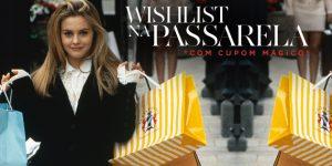 Wishlist na Passarela (com Cupons Mágico!)